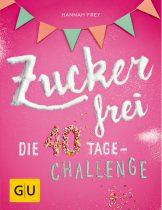ZUCKERFREI - DIE 40-TAGE-CHALLENGE - Mein neues Buch!