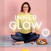 """""""Inner Glow"""" - Mein neues Buch mit ganzheitlichem 28-Tage-Programm für dein strahlendes Ich"""
